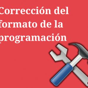 Corrección del formato de la programación