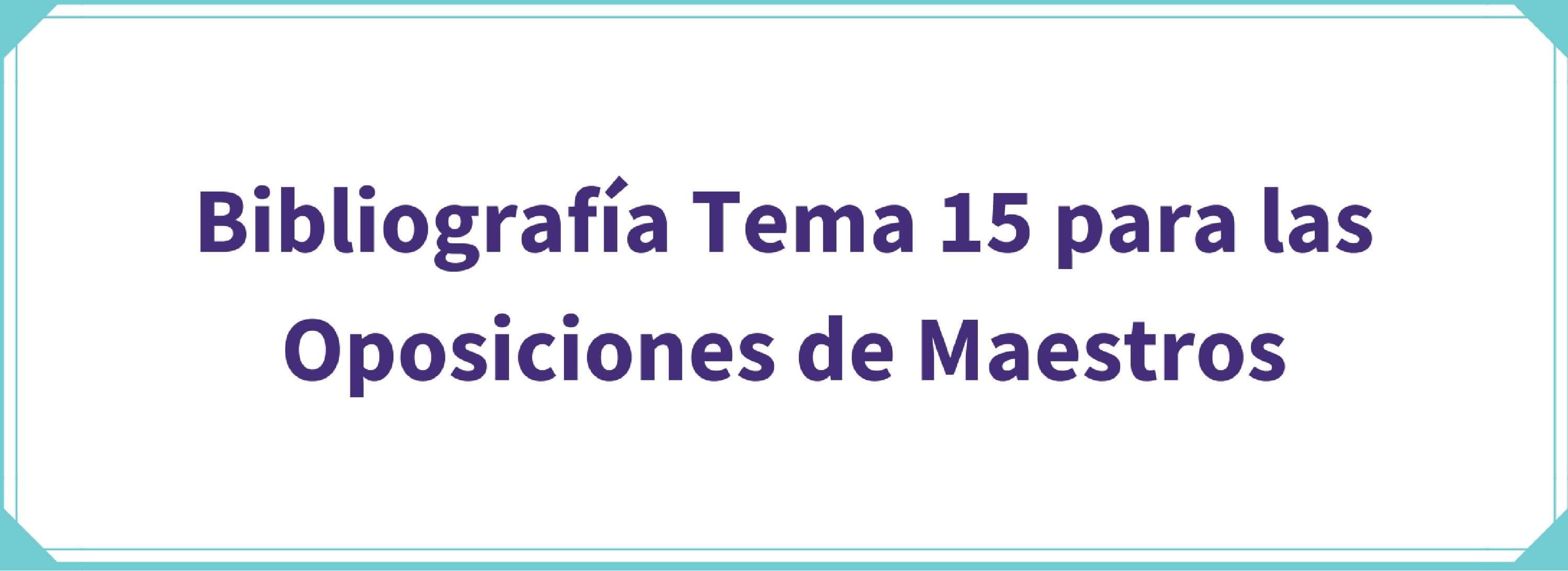 Bibliografía Tema 15 para las Oposiciones de Maestros